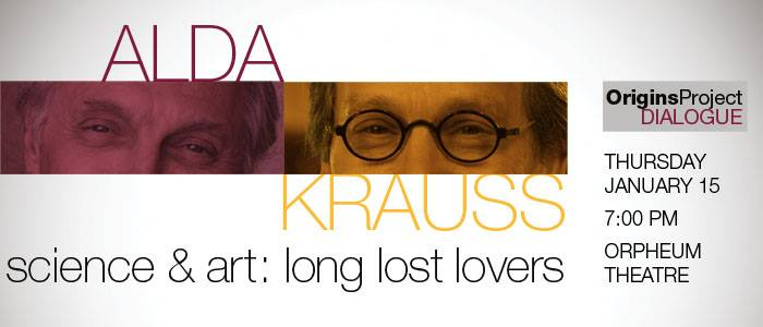 Alda & Krauss: An Origins Project Dialogue - Science and Art: Long Lost Lovers